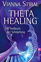 THETA HEALING von Vianna Stibal / Die Heilkraft der Schöpfung